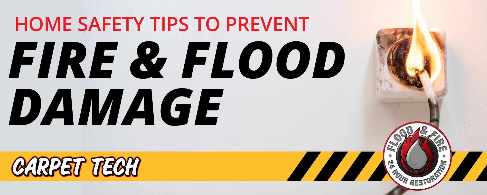 Home Safety Tips to Prevent Fire and Flood Damage