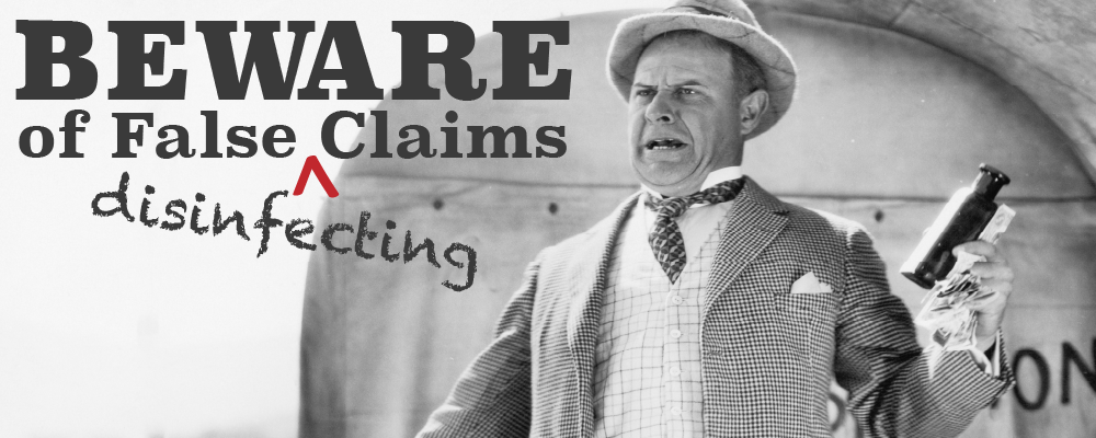 Disinfecting & Cleaning: Beware of False Claims and Half-Truths